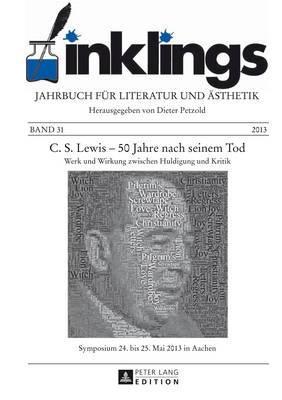 Inklings - Jahrbuch Fuer Literatur Und Aesthetik: C. S. Lewis - 50 Jahre Nach Seinem Tod- Werk Und Wirkung Zwischen Huldigung Und Kritik