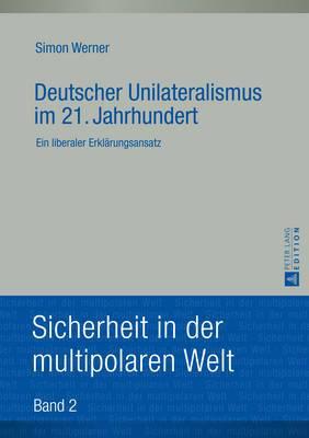 Deutscher Unilateralismus Im 21. Jahrhundert: Ein Liberaler Erklaerungsansatz