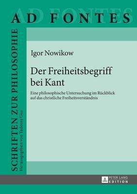 Der Freiheitsbegriff Bei Kant: Eine Philosophische Untersuchung Im Rueckblick Auf Das Christliche Freiheitsverstaendnis