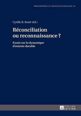Reconciliation Ou Reconnaissance ?: Essais Sur La Dynamique D Entente Durable