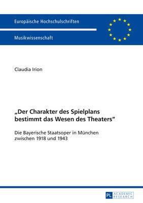 -Der Charakter Des Spielplans Bestimmt Das Wesen Des Theaters-: Die Bayerische Staatsoper in Muenchen Zwischen 1918 Und 1943