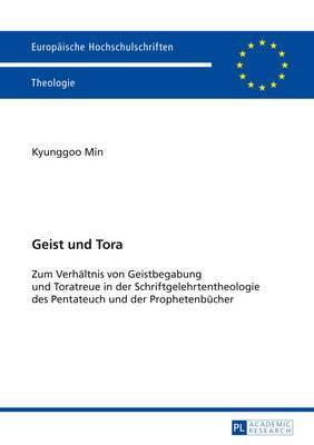 Geist Und Tora: Zum Verhaeltnis Von Geistbegabung Und Toratreue in Der Schriftgelehrtentheologie Des Pentateuch Und Der Prophetenbuecher