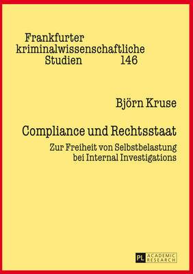 Compliance Und Rechtsstaat: Zur Freiheit Von Selbstbelastung Bei Internal Investigations