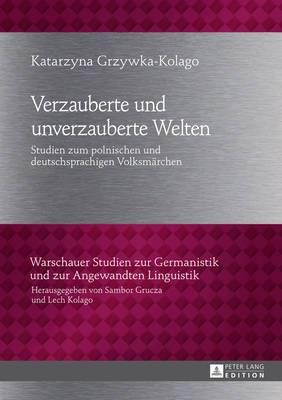 Verzauberte Und Unverzauberte Welten: Studien Zum Polnischen Und Deutschsprachigen Volksmaerchen
