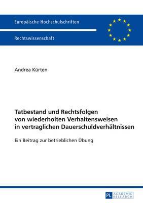 Tatbestand Und Rechtsfolgen Von Wiederholten Verhaltensweisen in Vertraglichen Dauerschuldverhaeltnissen: Ein Beitrag Zur Betrieblichen Uebung