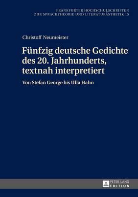 Fuenfzig Deutsche Gedichte Des 20. Jahrhunderts, Textnah Interpretiert: Von Stefan George Bis Ulla Hahn