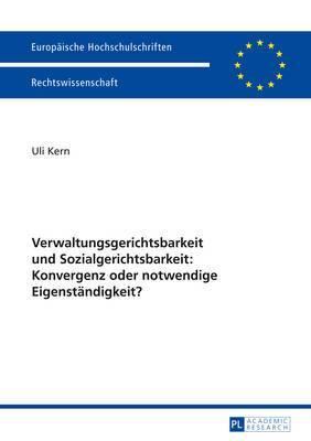 Verwaltungsgerichtsbarkeit Und Sozialgerichtsbarkeit: Konvergenz Oder Notwendige Eigenstaendigkeit?