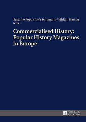 Commercialised History: Popular History Magazines in Europe: Approaches to a Historico-Cultural Phenomenon as the Basis for History Teaching