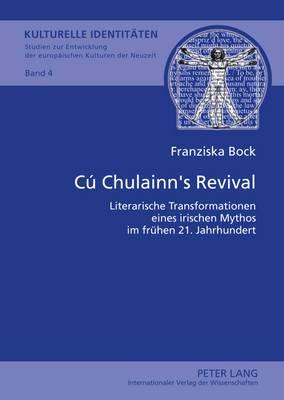 Cu Chulainn S Revival: Literarische Transformationen Eines Irischen Mythos Im Fruehen 21. Jahrhundert
