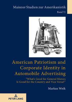 American Patriotism and Corporate Identity in Automobile Advertising:  What's Good for General Motors Is Good for the Country and Vice Versa?