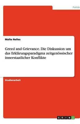 Greed and Grievance. Die Diskussion Um Das Erklarungsparadigma Zeitgenossischer Innerstaatlicher Konflikte