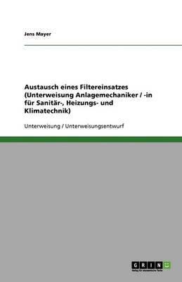 Austausch Eines Filtereinsatzes (Unterweisung Anlagemechaniker / -In Fur Sanitar-, Heizungs- Und Klimatechnik)