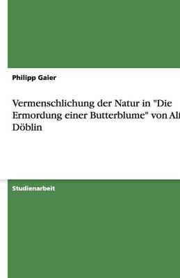 Vermenschlichung Der Natur in  Die Ermordung Einer Butterblume  Von Alfred Doblin