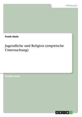 Jugendliche Und Religion (Empirische Untersuchung)
