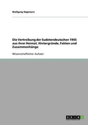 Die Vertreibung Der Sudetendeutschen 1945 Aus Ihrer Heimat.