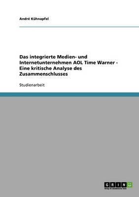 Das Integrierte Medien- Und Internetunternehmen AOL Time Warner - Eine Kritische Analyse Des Zusammenschlusses