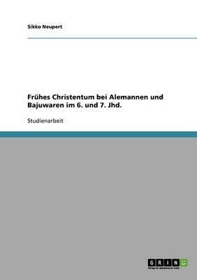 Fruhes Christentum Bei Alemannen Und Bajuwaren Im 6. Und 7. Jhd.