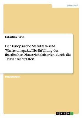 Der Europaische Stabilitats- Und Wachstumspakt. Die Erfullung Der Fiskalischen Maastrichtkriterien Durch Die Teilnehmerstaaten.