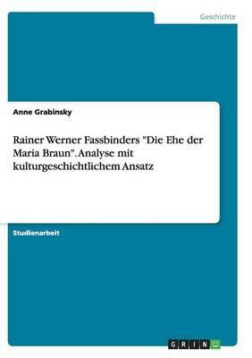 Rainer Werner Fassbinders  Die Ehe Der Maria Braun.  Analyse Mit Kulturgeschichtlichem Ansatz