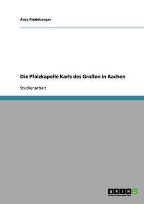 Die Pfalzkapelle Karls Des Grossen in Aachen
