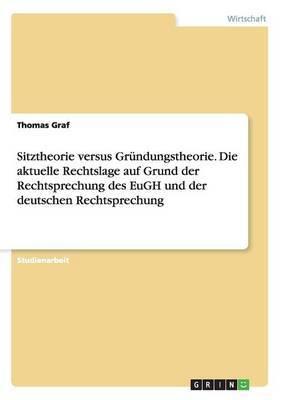 Sitztheorie Versus Grundungstheorie. Die Aktuelle Rechtslage Auf Grund Der Rechtsprechung Des Eugh Und Der Deutschen Rechtsprechung