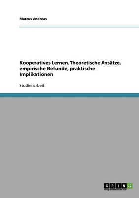 Kooperatives Lernen. Theoretische Ansatze, Empirische Befunde, Praktische Implikationen