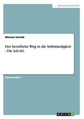 Der Berufliche Weg in Die Selbstandigkeit - Die Ich-AG