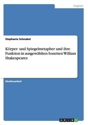 Korper- Und Spiegelmetapher Und Ihre Funktion in Ausgewahlten Sonetten William Shakespeares