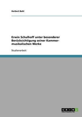 Erwin Schulhoff Unter Besonderer Berucksichtigung Seiner Kammer- Musikalischen Werke