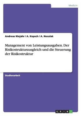 Management Von Leistungsausgaben. Der Risikostrukturausgleich Und Die Steuerung Der Risikostruktur