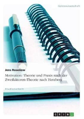 Motivation: Theorie Und Praxis Nach Der Zweifaktoren-Theorie Nach Herzberg