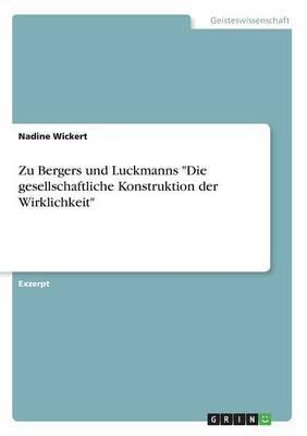 Zu Bergers Und Luckmanns  Die Gesellschaftliche Konstruktion Der Wirklichkeit