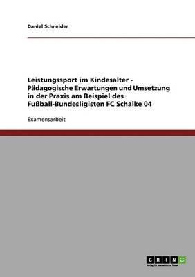 Leistungssport Im Kindesalter. Padagogische Erwartungen Und Umsetzung in Der Praxis