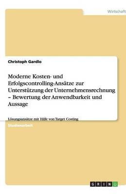 Moderne Kosten- Und Erfolgscontrolling-Ansatze Zur Unterstutzung Der Unternehmensrechnung - Bewertung Der Anwendbarkeit Und Aussage