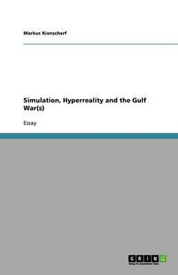 Simulation, HyperReality and the Gulf War(s)