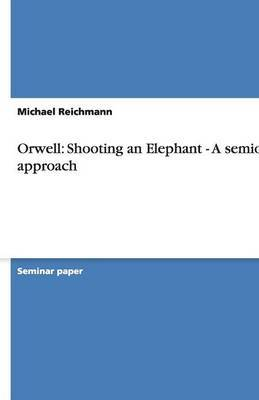 Orwell: Shooting an Elephant - A Semiotic Approach