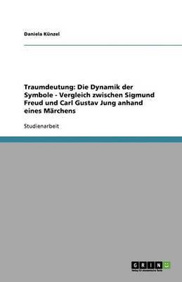Traumdeutung Und Die Dynamik Der Symbole - Sigmund Freud Und Carl Gustav Jung Im Vergleich