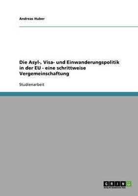 Die Asyl-, Visa- Und Einwanderungspolitik in Der Eu - Eine Schrittweise Vergemeinschaftung