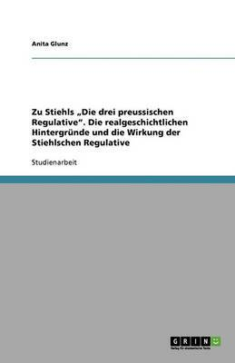 Zu Stiehls Die Drei Preussischen Regulative. Die Realgeschichtlichen Hintergrunde Und Die Wirkung Der Stiehlschen Regulative