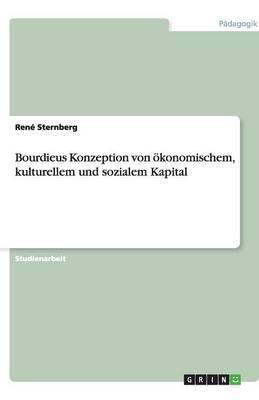 Bourdieus Konzeption Von Okonomischem, Kulturellem Und Sozialem Kapital
