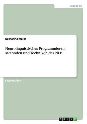 Neurolinguistisches Programmieren. Methoden Und Techniken Des Nlp