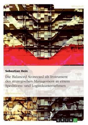 Die Balanced Scorecard ALS Instrument Des Strategischen Management in Einem Speditions- Und Logistikunternehmen