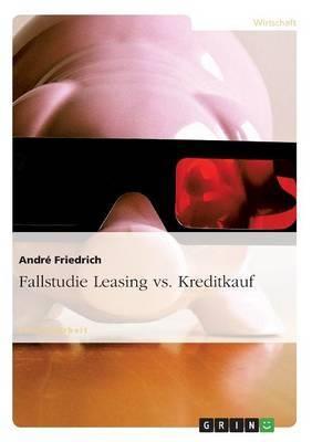 Fallstudie Leasing vs. Kreditkauf