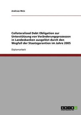 Wegfall Der Staatsgarantien Im Jahre 2005. Collateralized Debt Obligation Zur Unterstutzung Von Veranderungsprozessen in Landesbanken
