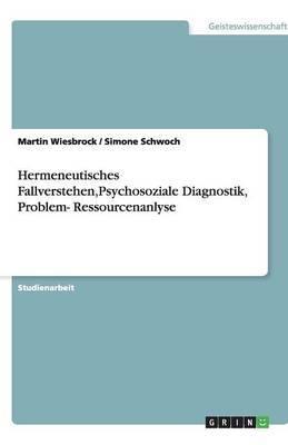 Hermeneutisches Fallverstehen, Psychosoziale Diagnostik, Problem- Ressourcenanlyse