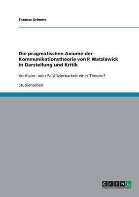 Die Pragmatischen Axiome Der Kommunikationstheorie Von P. Watzlawick in Darstellung Und Kritik