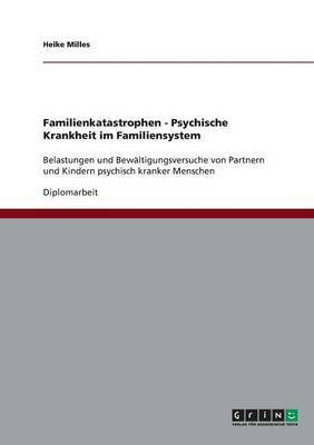 Familienkatastrophen. Psychische Krankheit Im Familiensystem