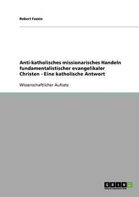 Anti-Katholisches Missionarisches Handeln Fundamentalistischer Evangelikaler Christen. Eine Katholische Antwort