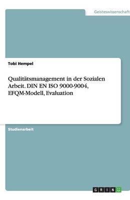 Qualitatsmanagement in Der Sozialen Arbeit. Din En ISO 9000-9004, Efqm-Modell, Evaluation