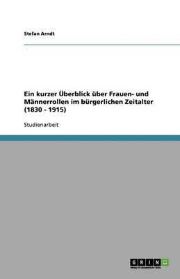 Ein Kurzer Uberblick Uber Frauen- Und Mannerrollen Im Burgerlichen Zeitalter (1830 - 1915)